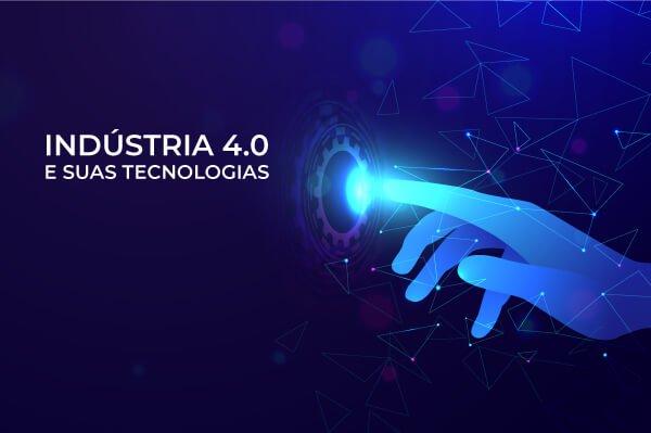 Indústria 4.0 e suas tecnologias